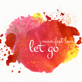 let go and manifest love